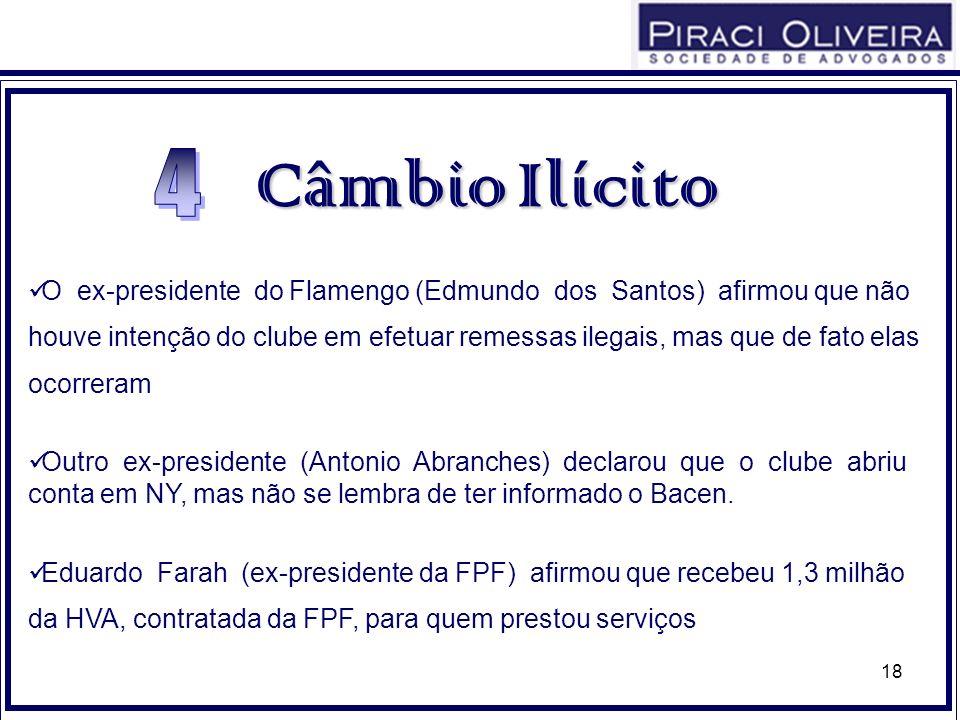 18 O ex-presidente do Flamengo (Edmundo dos Santos) afirmou que não houve intenção do clube em efetuar remessas ilegais, mas que de fato elas ocorrera