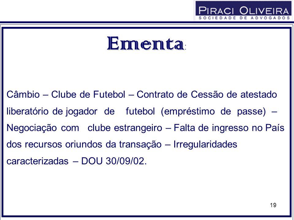 19 Ementa Ementa : Câmbio – Clube de Futebol – Contrato de Cessão de atestado liberatório de jogador de futebol (empréstimo de passe) – Negociação com