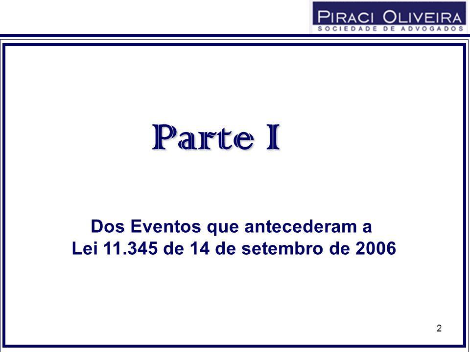 2 Parte I Dos Eventos que antecederam a Lei 11.345 de 14 de setembro de 2006