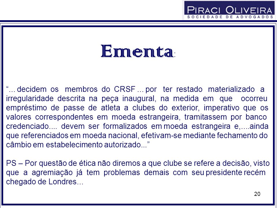 20 Ementa Ementa :... decidem os membros do CRSF...