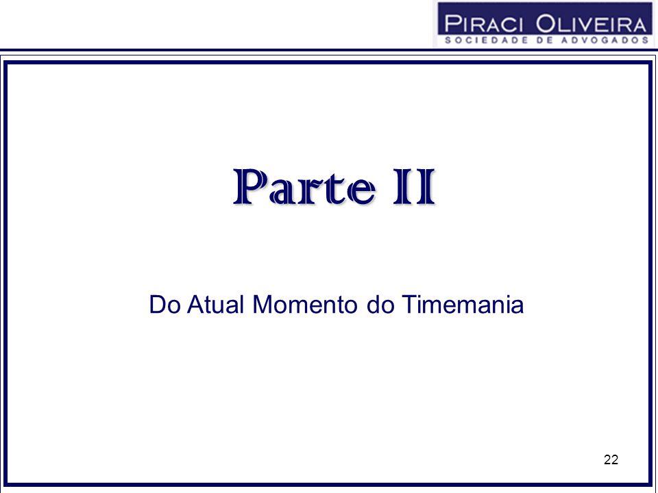 22 Parte II Do Atual Momento do Timemania