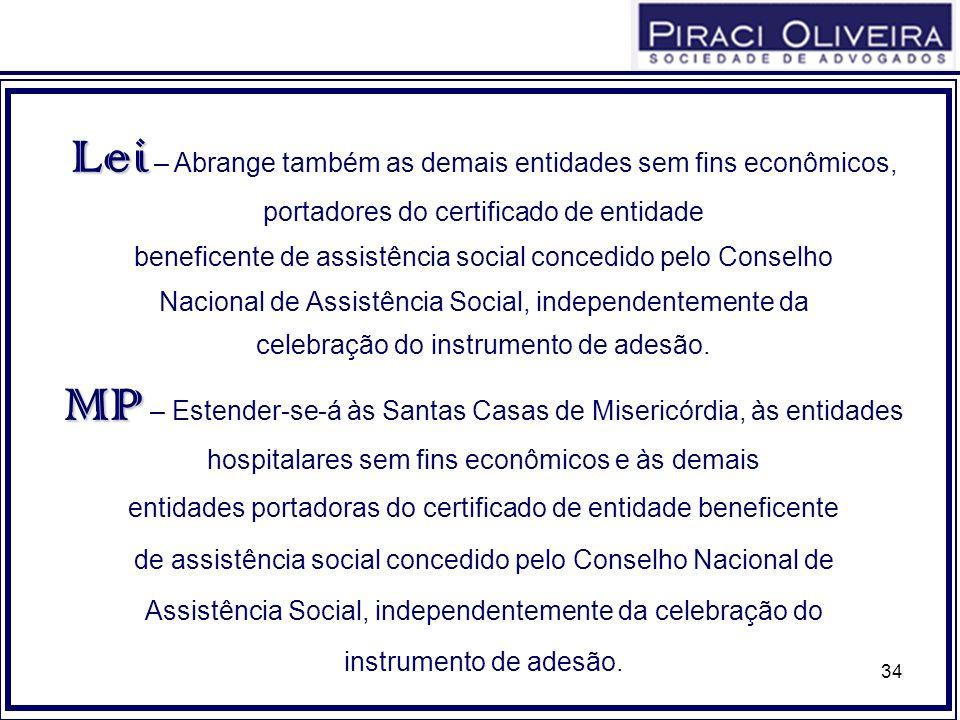 34 Lei Lei – Abrange também as demais entidades sem fins econômicos, portadores do certificado de entidade beneficente de assistência social concedido