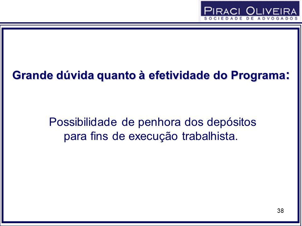 38 Grandedúvidaquantoà efetividade do Programa : Grande dúvida quanto à efetividade do Programa : Possibilidade de penhora dos depósitos para fins de