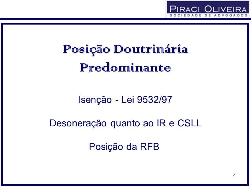 4 Posição Doutrinária Predominante Isenção - Lei 9532/97 Desoneração quanto ao IR e CSLL Posição da RFB