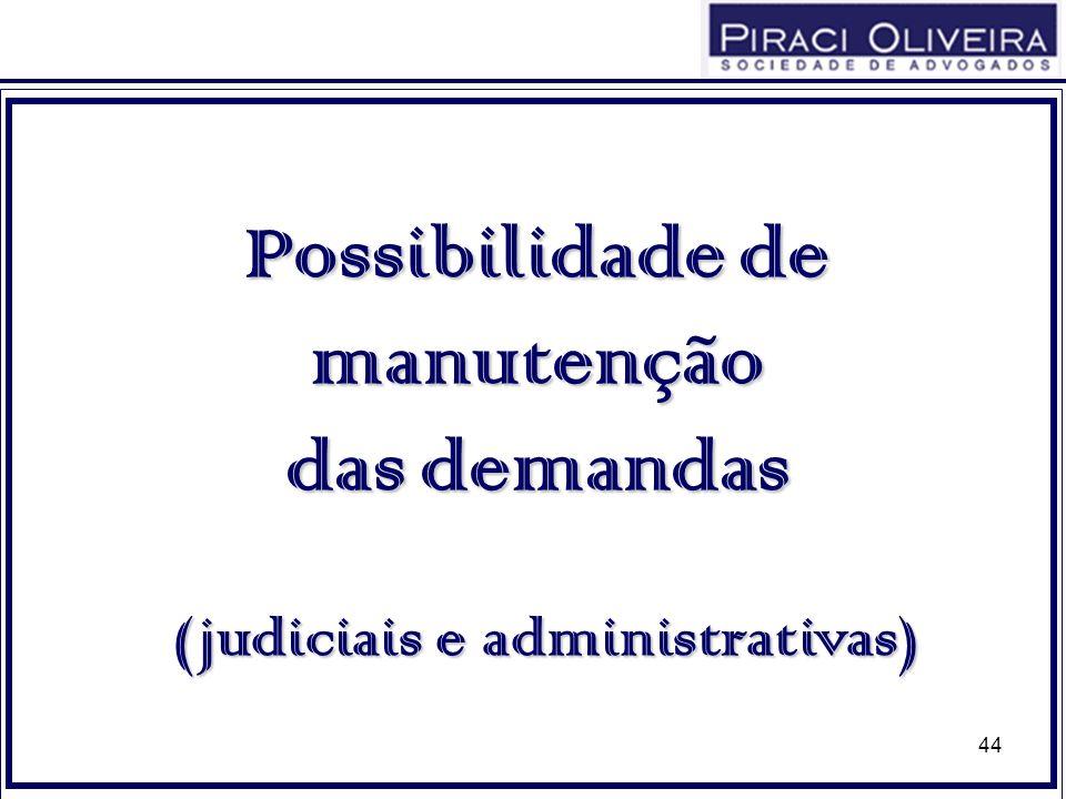 44 Possibilidade de manutenção das demandas (judiciais e administrativas) (judiciais e administrativas)