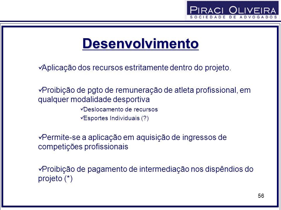 56 Desenvolvimento Aplicação dos recursos estritamente dentro do projeto. Proibição de pgto de remuneração de atleta profissional, em qualquer modalid
