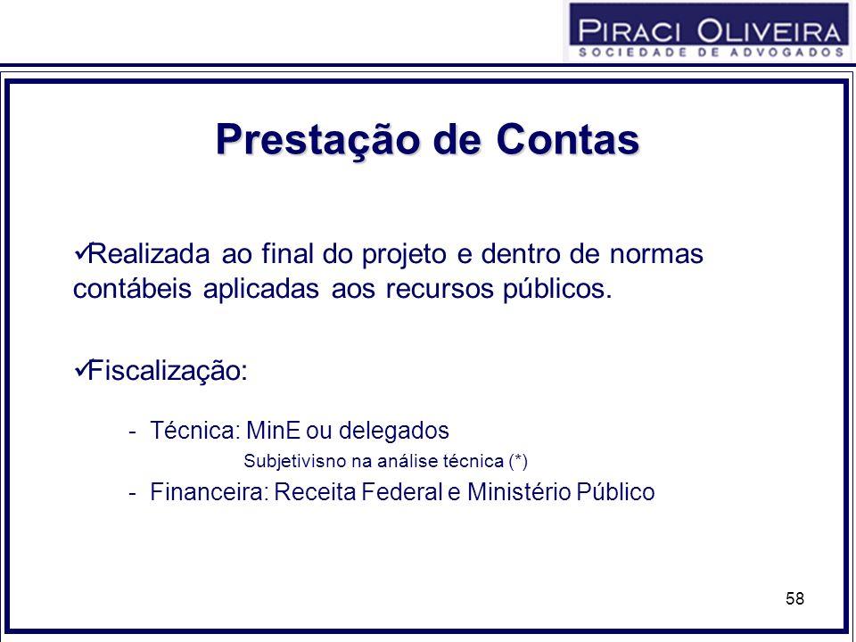 58 PrestaçãodeContas Prestação de Contas Realizada ao final do projeto e dentro de normas contábeis aplicadas aos recursos públicos. Fiscalização: - T