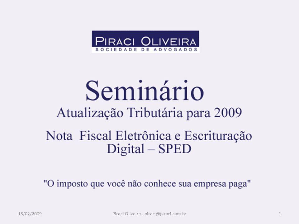 4 – Nota Fiscal Digital – NF-E Instituída para substituir a NF-e modelo 55 em substituição aos modelos 1 ou 1-A pelos contribuintes de ICMS e IPI; Não substitui as Notas Fiscais ao Consumidor (modelo 2) ou Cupom Fiscal (Ponto de venda) que deverão seguir em meio físico; Busca implantar modelo único nacional; 18/02/200962Piraci Oliveira - piraci@piraci.com.br