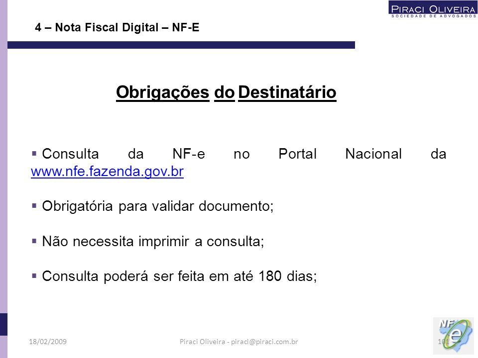 Consulta da NF-e no Portal Nacional da www.nfe.fazenda.gov.br www.nfe.fazenda.gov.br Obrigatória para validar documento; Não necessita imprimir a cons