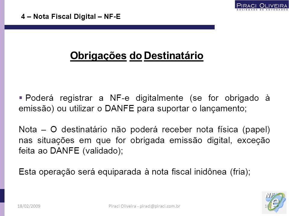 Poderá registrar a NF-e digitalmente (se for obrigado à emissão) ou utilizar o DANFE para suportar o lançamento; Nota – O destinatário não poderá rece