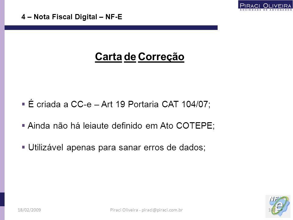 É criada a CC-e – Art 19 Portaria CAT 104/07; Ainda não há leiaute definido em Ato COTEPE; Utilizável apenas para sanar erros de dados; 4 – Nota Fisca