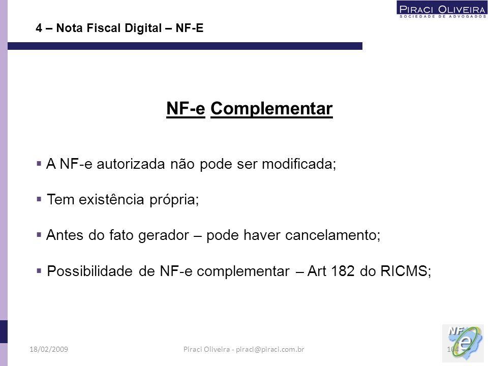 NF-e Complementar A NF-e autorizada não pode ser modificada; Tem existência própria; Antes do fato gerador – pode haver cancelamento; Possibilidade de