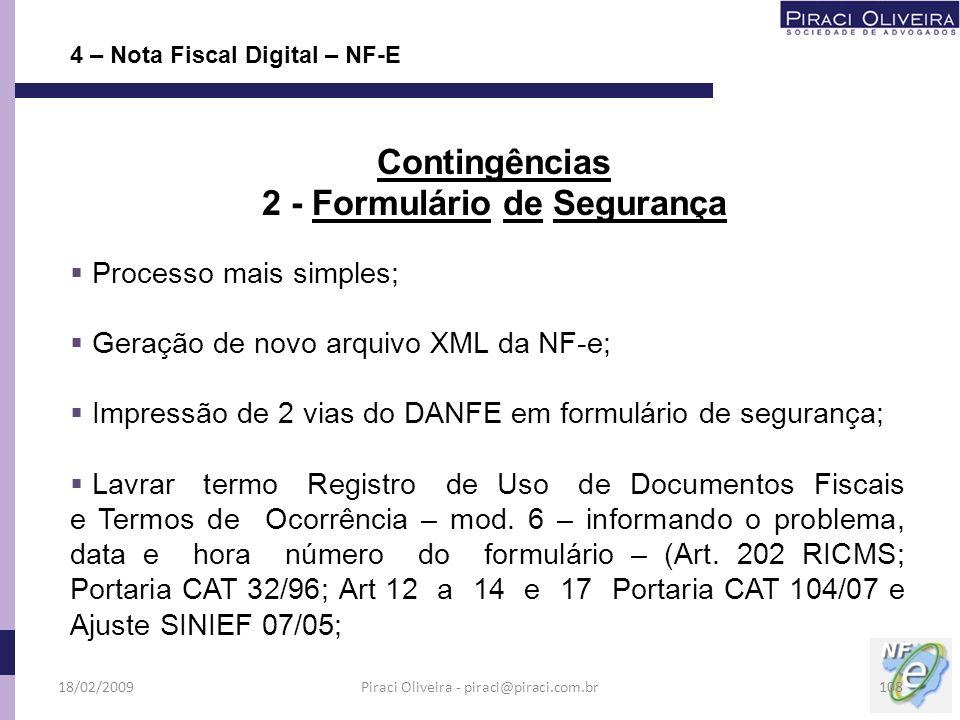 Processo mais simples; Geração de novo arquivo XML da NF-e; Impressão de 2 vias do DANFE em formulário de segurança; Lavrar termo Registro de Uso de D