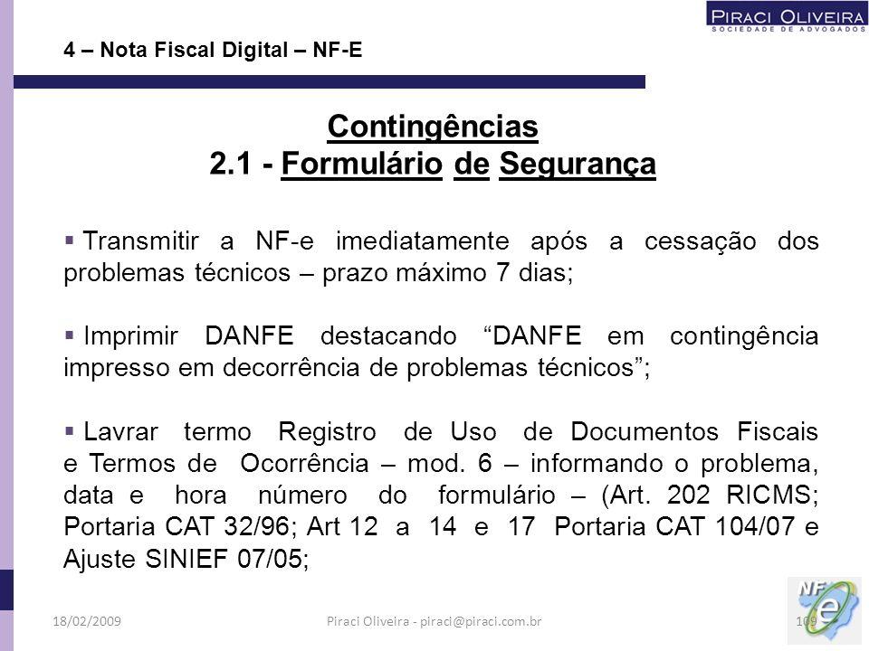 Transmitir a NF-e imediatamente após a cessação dos problemas técnicos – prazo máximo 7 dias; Imprimir DANFE destacando DANFE em contingência impresso