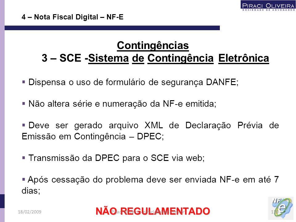Dispensa o uso de formulário de segurança DANFE; Não altera série e numeração da NF-e emitida; Deve ser gerado arquivo XML de Declaração Prévia de Emi
