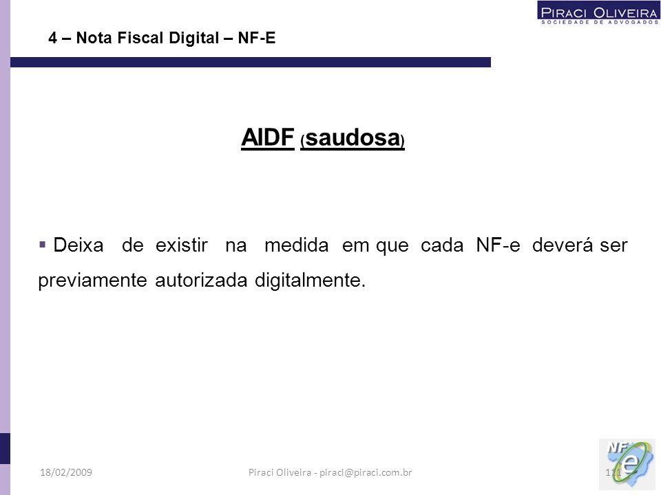 Deixa de existir na medida em que cada NF-e deverá ser previamente autorizada digitalmente. 4 – Nota Fiscal Digital – NF-E AIDF ( saudosa ) 18/02/2009