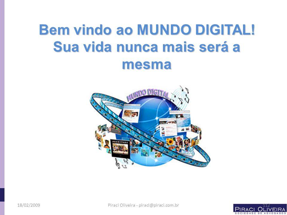 Bem vindo ao MUNDO DIGITAL! Sua vida nunca mais será a mesma 18/02/2009112Piraci Oliveira - piraci@piraci.com.br