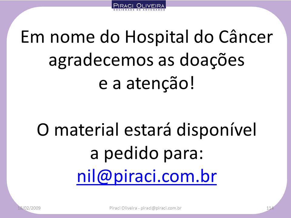 Em nome do Hospital do Câncer agradecemos as doações e a atenção! O material estará disponível a pedido para: nil@piraci.com.br 18/02/2009114Piraci Ol
