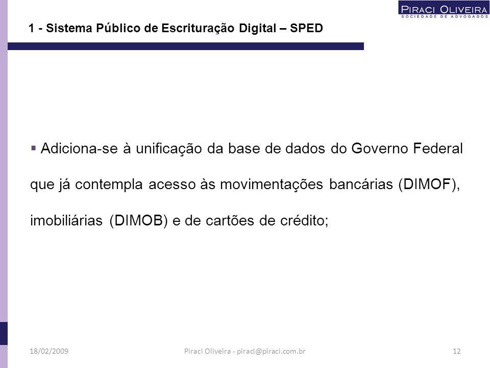 Adiciona-se à unificação da base de dados do Governo Federal que já contempla acesso às movimentações bancárias (DIMOF), imobiliárias (DIMOB) e de car