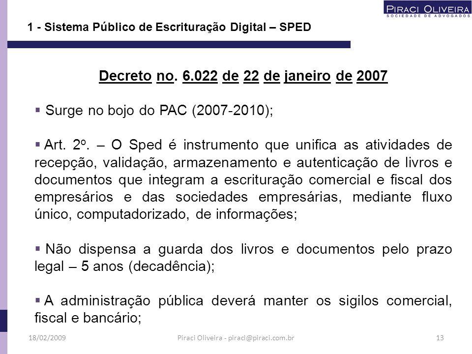 Decreto no. 6.022 de 22 de janeiro de 2007 Surge no bojo do PAC (2007-2010); Art. 2 o. – O Sped é instrumento que unifica as atividades de recepção, v