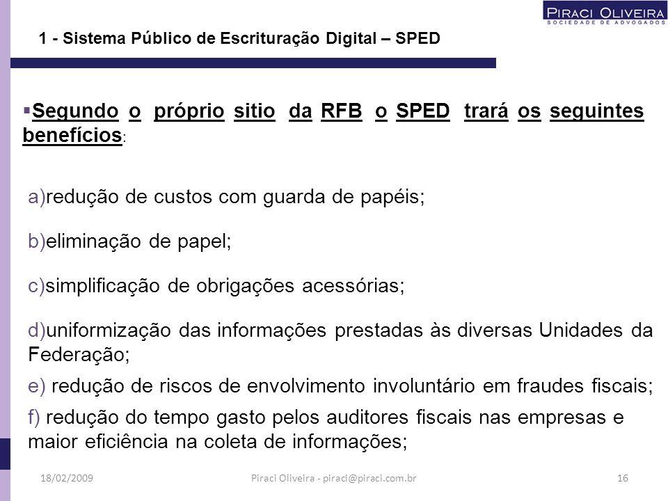 a)redução de custos com guarda de papéis; b)eliminação de papel; c)simplificação de obrigações acessórias; d)uniformização das informações prestadas à