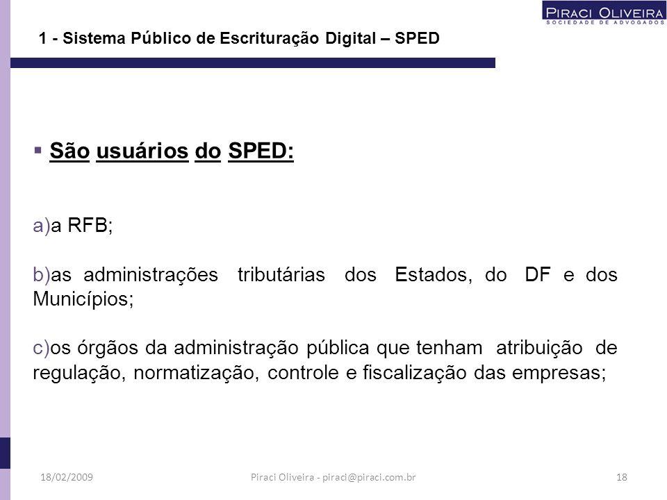 São usuários do SPED: a)a RFB; b)as administrações tributárias dos Estados, do DF e dos Municípios; c)os órgãos da administração pública que tenham at