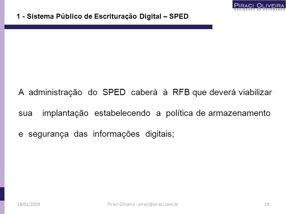 A administração do SPED caberá à RFB que deverá viabilizar sua implantação estabelecendo a política de armazenamento e segurança das informações digit