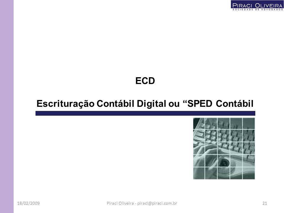 ECD Escrituração Contábil Digital ou SPED Contábil 18/02/200921Piraci Oliveira - piraci@piraci.com.br