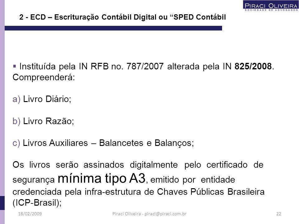 2 - ECD – Escrituração Contábil Digital ou SPED Contábil Instituída pela IN RFB no. 787/2007 alterada pela IN 825/2008. Compreenderá: a) Livro Diário;