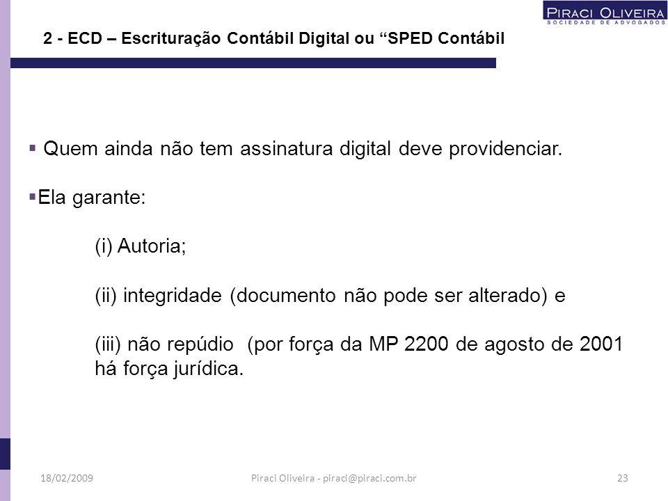 2 - ECD – Escrituração Contábil Digital ou SPED Contábil Quem ainda não tem assinatura digital deve providenciar. Ela garante: (i) Autoria; (ii) integ