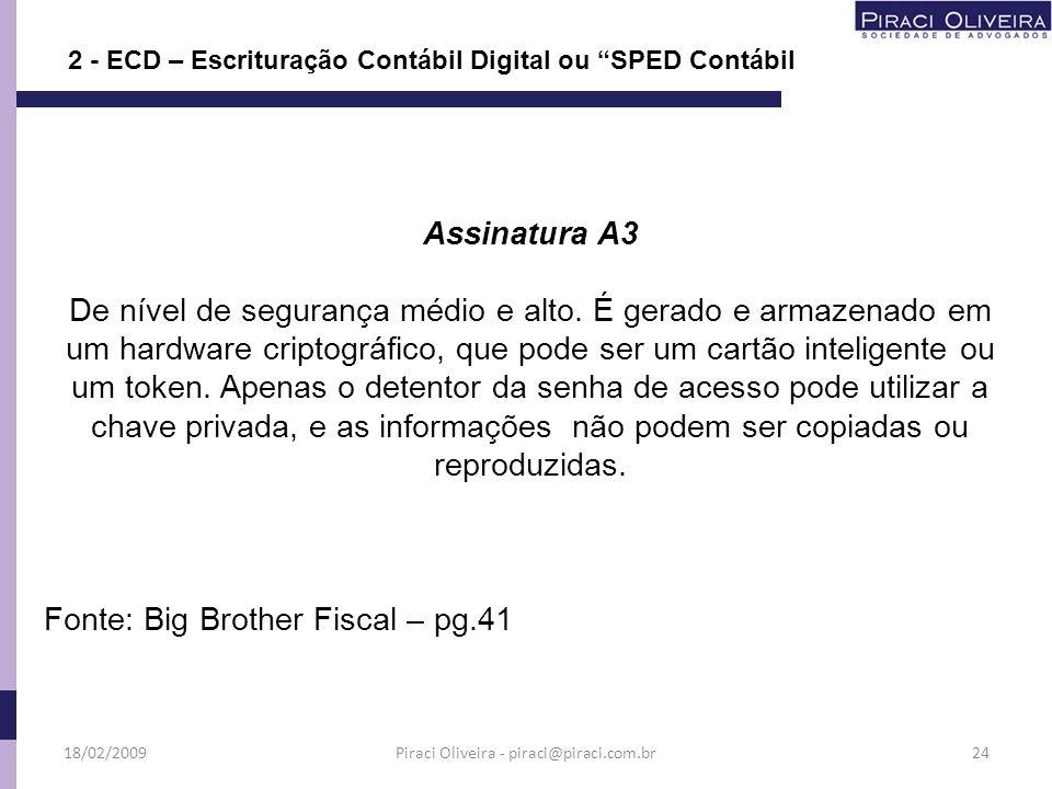 2 - ECD – Escrituração Contábil Digital ou SPED Contábil Assinatura A3 De nível de segurança médio e alto. É gerado e armazenado em um hardware cripto