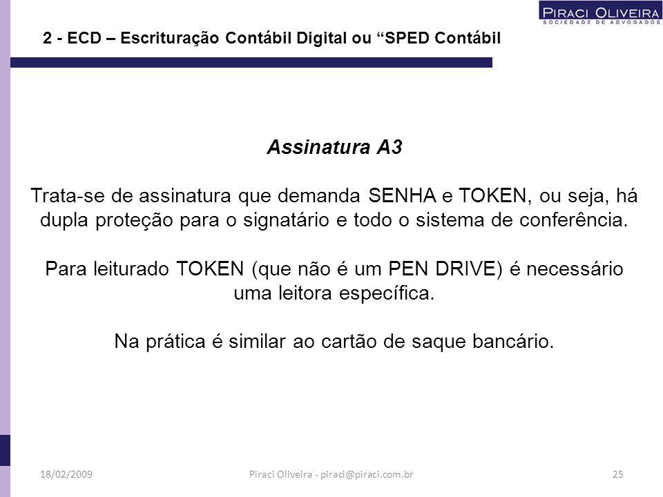 2 - ECD – Escrituração Contábil Digital ou SPED Contábil Assinatura A3 Trata-se de assinatura que demanda SENHA e TOKEN, ou seja, há dupla proteção pa