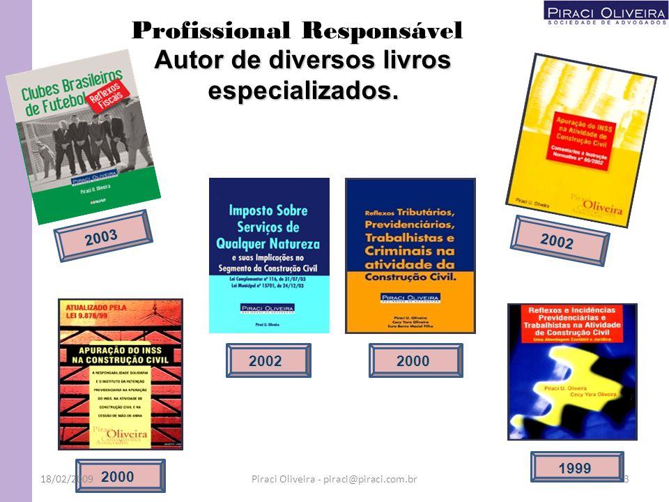 Profissional Responsável Autor de diversos livros especializados. 2003 2002 2000 2002 2000 1999 18/02/20093Piraci Oliveira - piraci@piraci.com.br