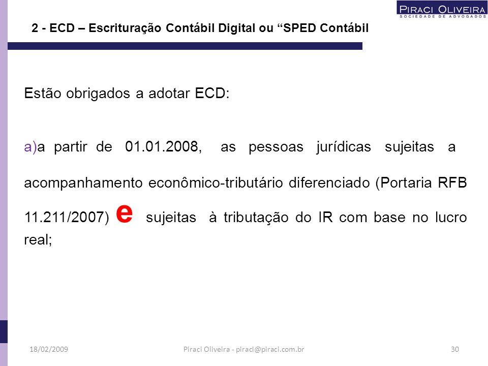 Estão obrigados a adotar ECD: a)a partir de 01.01.2008, as pessoas jurídicas sujeitas a acompanhamento econômico-tributário diferenciado (Portaria RFB