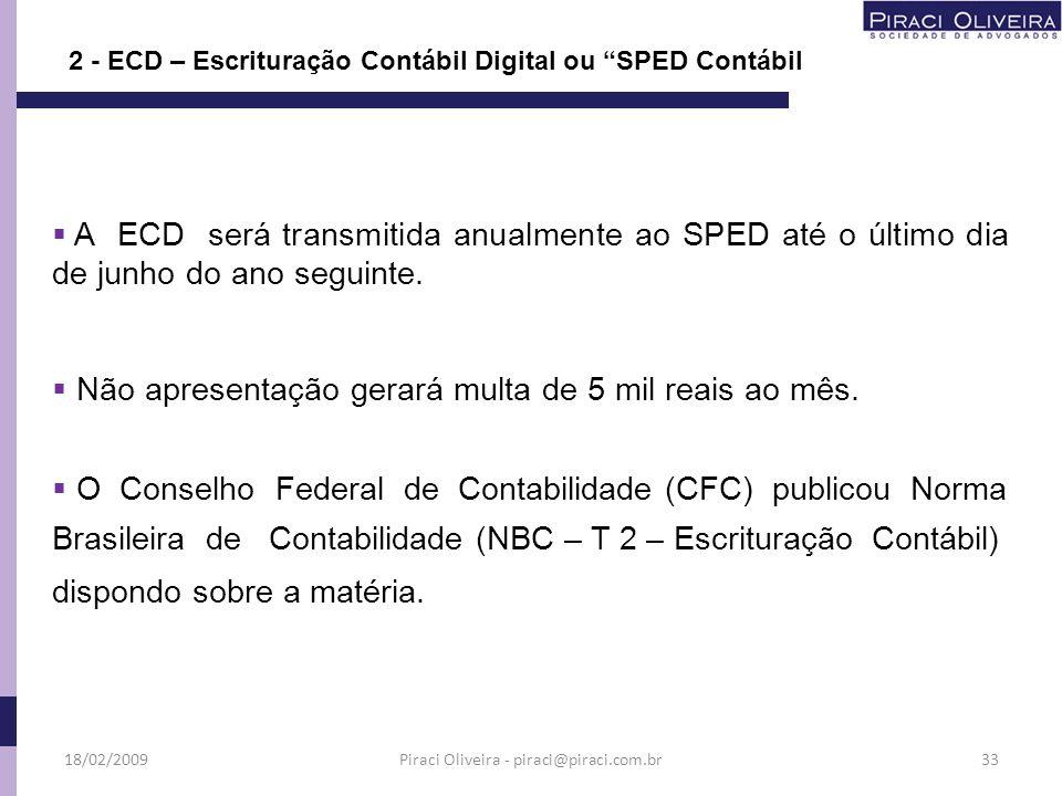 A ECD será transmitida anualmente ao SPED até o último dia de junho do ano seguinte. Não apresentação gerará multa de 5 mil reais ao mês. O Conselho F