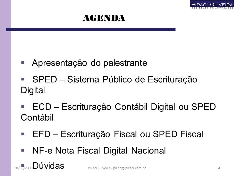 1 - Sistema Público de Escrituração Digital – SPED SPEDSPED SPEDDigitalEFDSPEDDigitalEFD NF-eNF-e SPEDContábilECDSPEDContábilECD OUTROS PROJETOS e-lalur/ NFS-e / CENTRAL DE BALANÇOS OUTROS PROJETOS e-lalur/ NFS-e / CENTRAL DE BALANÇOS 18/02/200915Piraci Oliveira - piraci@piraci.com.br