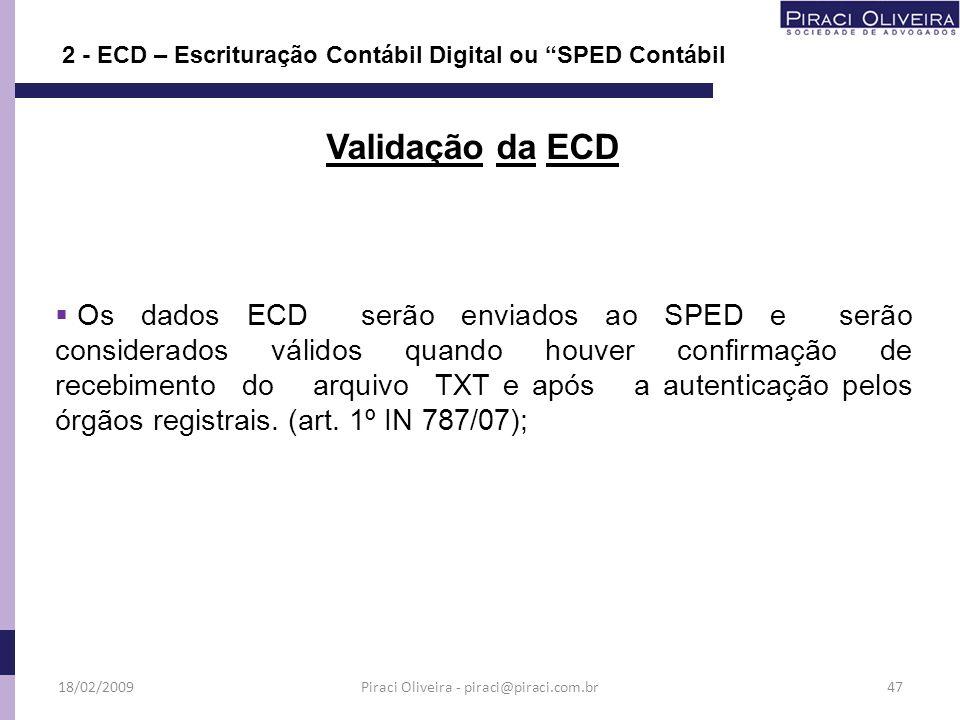 Os dados ECD serão enviados ao SPED e serão considerados válidos quando houver confirmação de recebimento do arquivo TXT e após a autenticação pelos ó