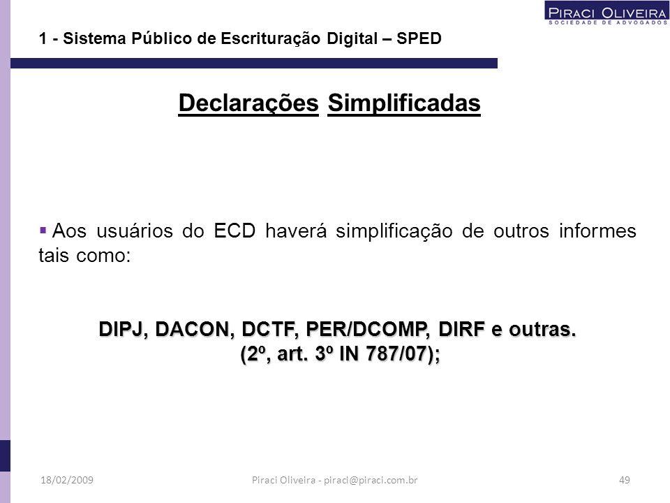 1 - Sistema Público de Escrituração Digital – SPED Aos usuários do ECD haverá simplificação de outros informes tais como: DIPJ, DACON, DCTF, PER/DCOMP