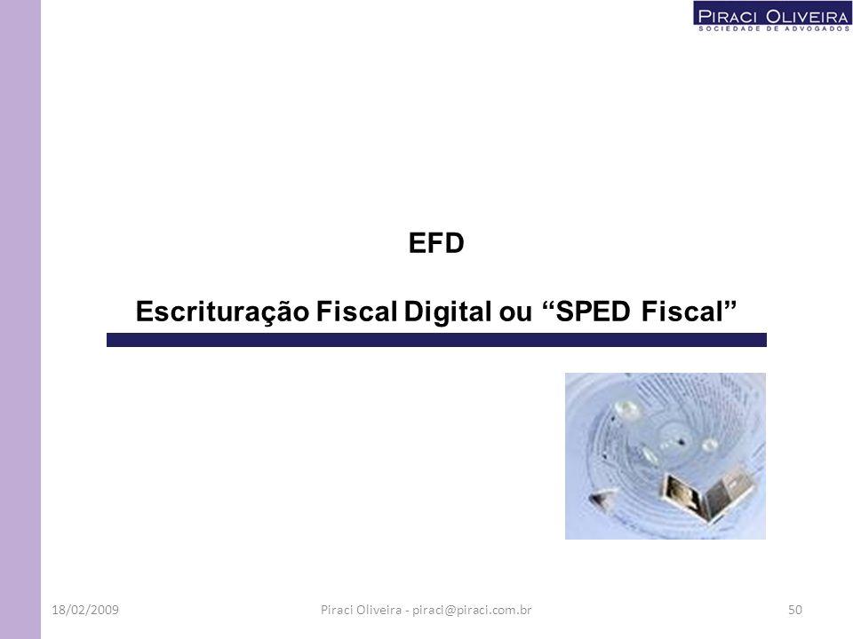 EFD Escrituração Fiscal Digital ou SPED Fiscal 18/02/200950Piraci Oliveira - piraci@piraci.com.br