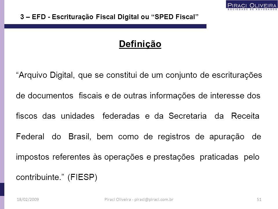 3 – EFD - Escrituração Fiscal Digital ou SPED Fiscal Definição Arquivo Digital, que se constitui de um conjunto de escriturações de documentos fiscais