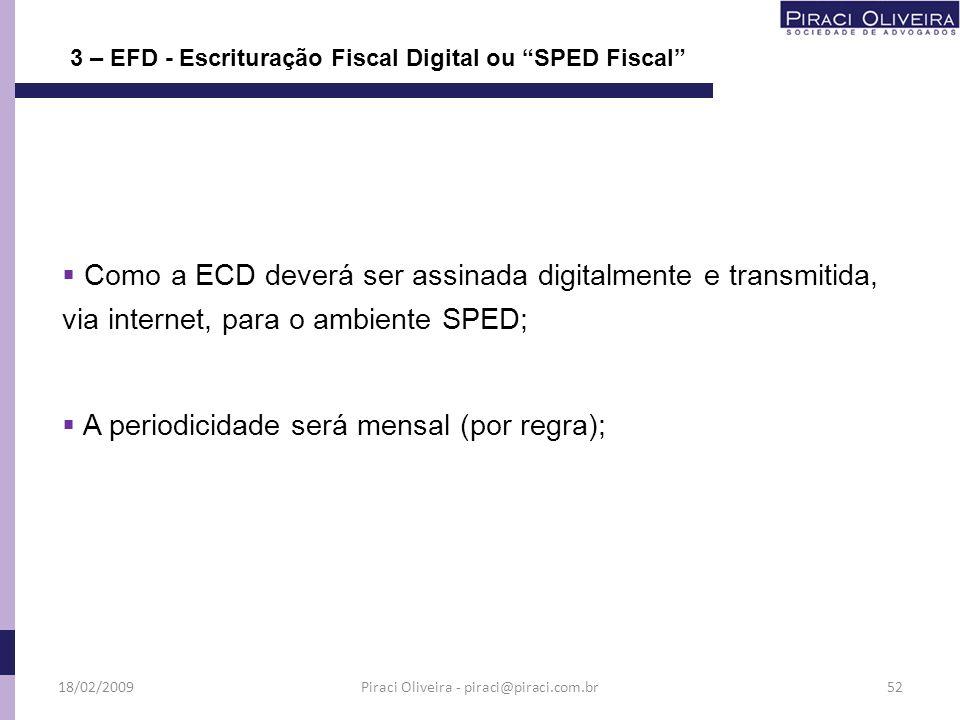 Como a ECD deverá ser assinada digitalmente e transmitida, via internet, para o ambiente SPED; A periodicidade será mensal (por regra); 3 – EFD - Escr