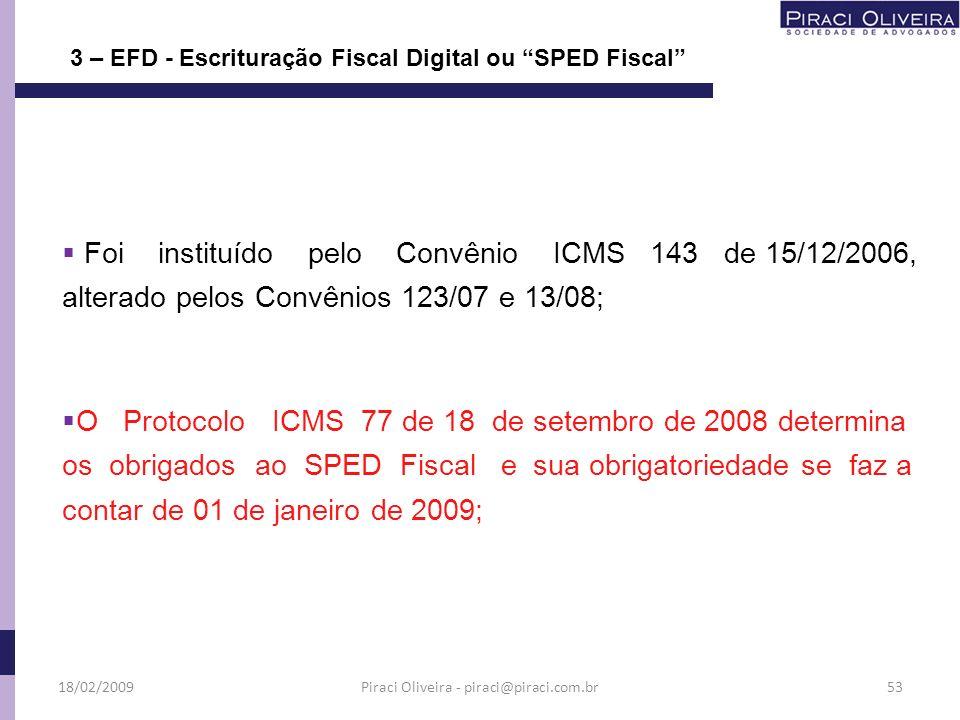 Foi instituído pelo Convênio ICMS 143 de 15/12/2006, alterado pelos Convênios 123/07 e 13/08; 3 – EFD - Escrituração Fiscal Digital ou SPED Fiscal 18/