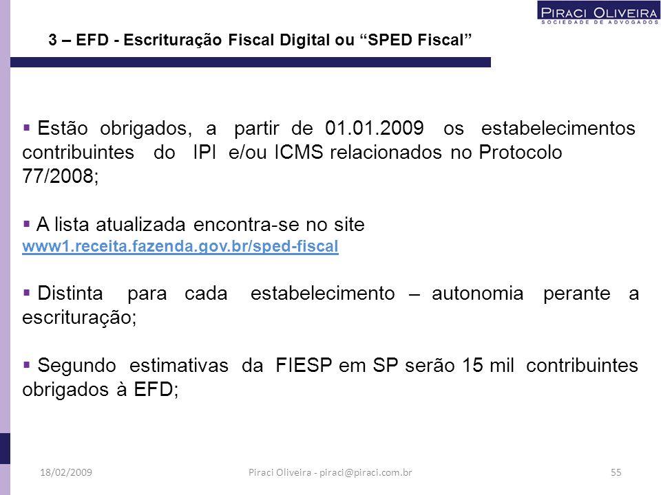 Estão obrigados, a partir de 01.01.2009 os estabelecimentos contribuintes do IPI e/ou ICMS relacionados no Protocolo 77/2008; A lista atualizada encon
