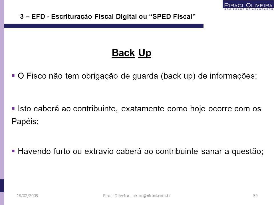 O Fisco não tem obrigação de guarda (back up) de informações; Isto caberá ao contribuinte, exatamente como hoje ocorre com os Papéis; Havendo furto ou