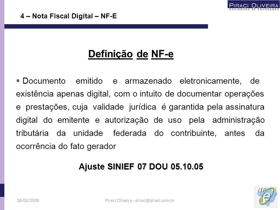 4 – Nota Fiscal Digital – NF-E Documento emitido e armazenado eletronicamente, de existência apenas digital, com o intuito de documentar operações e p