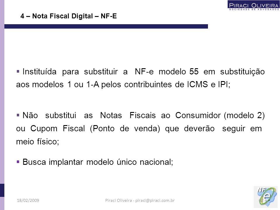 4 – Nota Fiscal Digital – NF-E Instituída para substituir a NF-e modelo 55 em substituição aos modelos 1 ou 1-A pelos contribuintes de ICMS e IPI; Não