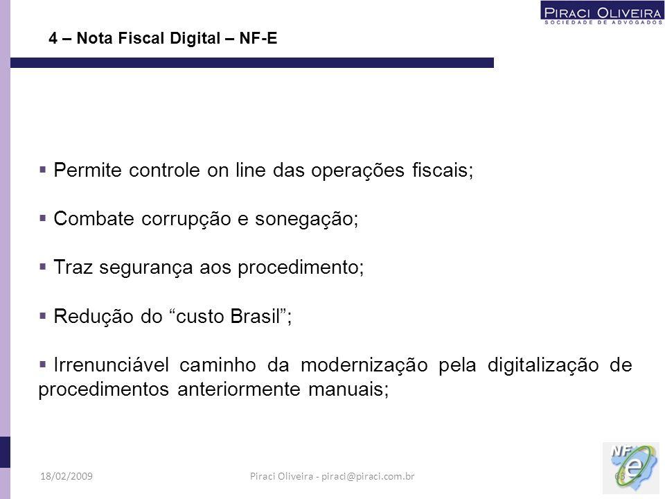 4 – Nota Fiscal Digital – NF-E Permite controle on line das operações fiscais; Combate corrupção e sonegação; Traz segurança aos procedimento; Redução