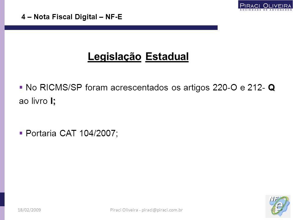 Q No RICMS/SP foram acrescentados os artigos 220-O e 212- Q I; ao livro I; Portaria CAT 104/2007; 4 – Nota Fiscal Digital – NF-E Legislação Estadual 1