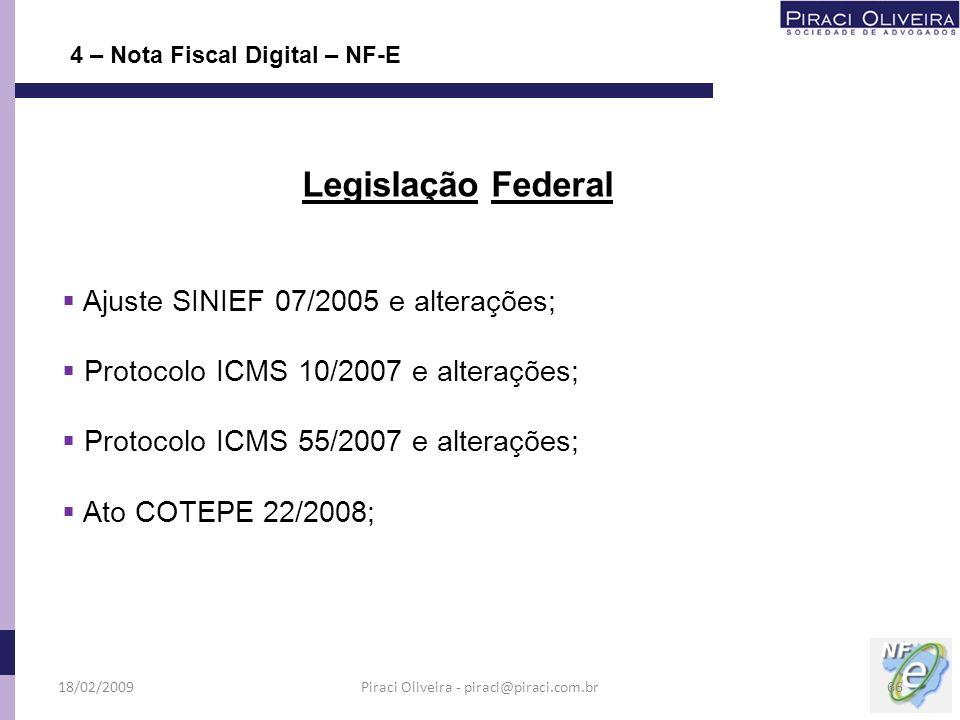 Ajuste SINIEF 07/2005 e alterações; Protocolo ICMS 10/2007 e alterações; Protocolo ICMS 55/2007 e alterações; Ato COTEPE 22/2008; 4 – Nota Fiscal Digi