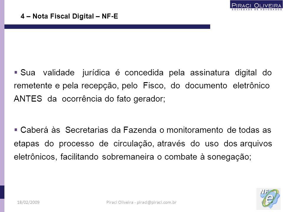 Sua validade jurídica é concedida pela assinatura digital do remetente e pela recepção, pelo Fisco, do documento eletrônico ANTES da ocorrência do fat
